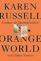 Orange World and Other Stories by Karen…