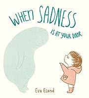 When Sadness is at Your Door af Eva Eland