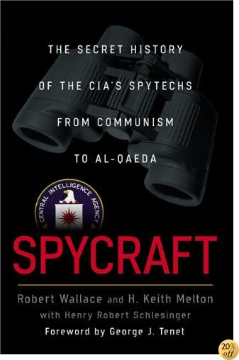 Spycraft The Secret History Of The Cias Spytechs From Communism To ...