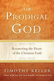 The Prodigal God: Recovering the Heart of…