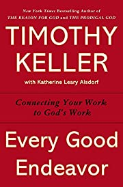 Every Good Endeavor: Connecting Your Work to…