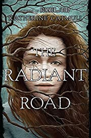 The Radiant Road de Katherine Catmull