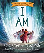 I Am: 40 Reasons to Trust God by Diane…