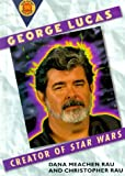 George Lucas : creator of Star wars / by Dana Meachen Rau and Christopher Rau