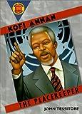Kofi Annan : the peacekeeper / by John Tessitore