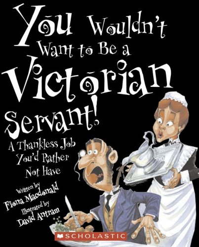 You Wouldnt Want To Be A Victorian Servan