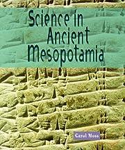 Science in Ancient Mesopotamia de Carol Moss