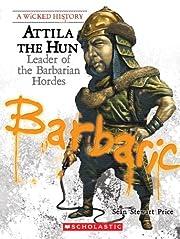 Attila the Hun: Leader of the Barbarian…