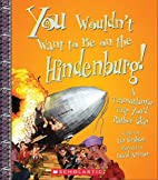 You Wouldn't Want to Be on the Hindenburg!:…