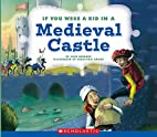 If You Were a Kid in a Medieval Castle by…