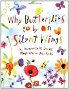 Why Butterflies Go By On Silent Wings by…