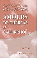 Amours de Chéréas et Callirrhoé: Traduits…