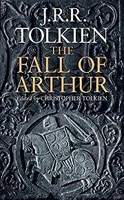 The Fall of Arthur de J.R.R. Tolkien