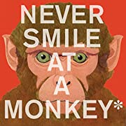 Never Smile at a Monkey: And 17 Other…