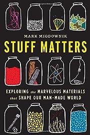 Stuff Matters: Exploring the Marvelous…