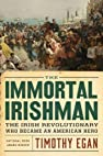 Image of the book The Immortal Irishman: The Irish Revolutionary Who Became an American Hero by the author