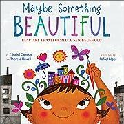 Maybe Something Beautiful: How Art…