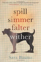 Spill Simmer Falter Wither by Sara Baume