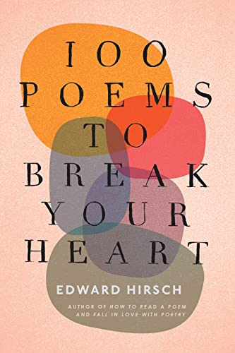100 Poems to Break Your Heart by Edward Hirsch