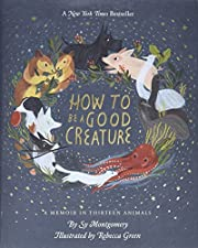 How to Be a Good Creature: A Memoir in…