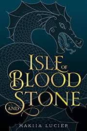 Isle of Blood and Stone by Makiia Lucier