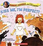 Kiss Me, I'm Perfect! by Robert Munsch