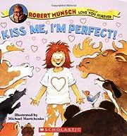 Kiss Me, I'm Perfect! – tekijä: Robert…