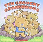 Ten Grouchy Groundhogs by Kathryn Heling