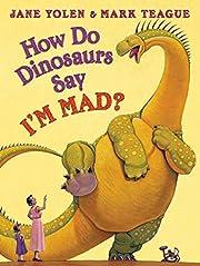 How Do Dinosaurs Say I'm Mad! de Jane Yolen