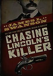 Chasing Lincoln's Killer af James L Swanson