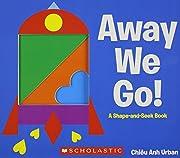 Away We Go!: A Shape and Seek Book af Chiêu…