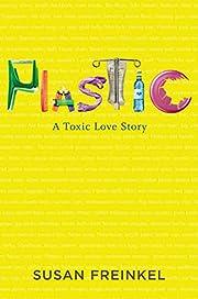 Plastic : a toxic love story por Susan…