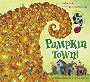 Pumpkin Town! Or, Nothing Is Better and…