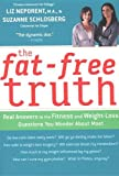 The fat-free truth : 239 real answers to the fitness and weight-loss questions you wonder about most / Liz Neporent and Suzanne Schlosberg