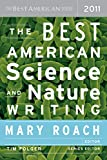 The best American science and nature writing, 2011 / edited and with an introduction by Mary Roach ; Tim Folger, series editor