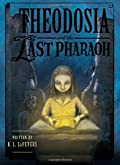 Theodosia and the Last Pharaoh by R. L. LaFevers