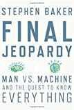 Final Jeopardy: Man vs Machine and the Quest to Know Everything (Book) written by Stephen Baker