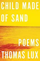 Child Made of Sand: Poems by Thomas Lux