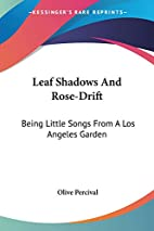 Leaf Shadows And Rose-Drift: Being Little…