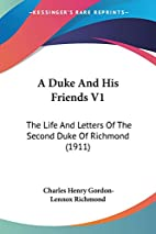 A Duke And His Friends V1: The Life And…
