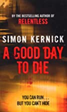 A Good Day to Die by Simon Kernick