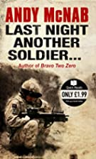 Last night another soldier ... by Andy McNab