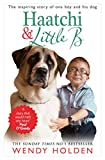 Haatchi & Little B : the inspiring true story of one boy and his dog / Wendy Holden