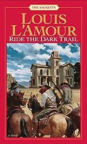 Ride the Dark Trail: The Sacketts: A Novel…