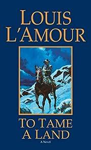 To Tame a Land: A Novel de Louis L'Amour