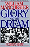 The glory and the dream : a narrative history of America, 1932-1972 / William Manchester