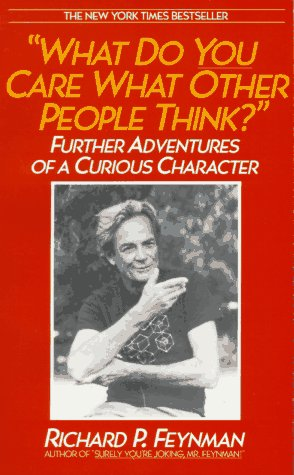What Do You Care What Other People Think? Further Adventures of a Curious Character, Richard P. Feynman