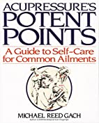 Acupressure's Potent Points: a Guide to…
