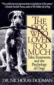 Dog Who Loved Too Much por Nicholas Dodman