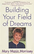 Building Your Field of Dreams by Mary Manin…